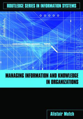 Managing Information and Knowledge in Organizations: A Literacy Approach - Routledge Series in Information Systems (Paperback)
