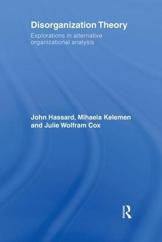 Disorganization Theory: Explorations in Alternative Organizational Analysis (Hardback)