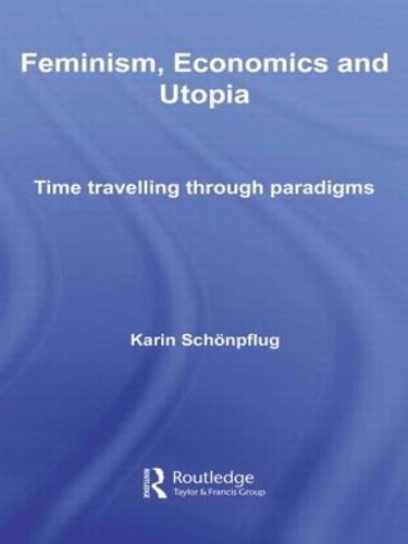 Feminism, Economics and Utopia: Time Travelling through Paradigms (Hardback)