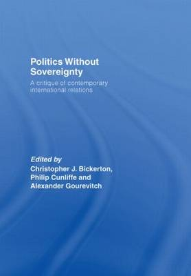 Politics Without Sovereignty: A Critique of Contemporary International Relations (Hardback)