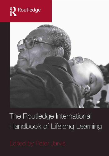 The Routledge International Handbook of Lifelong Learning - Routledge International Handbooks of Education (Hardback)