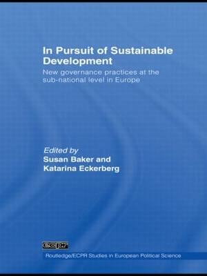 In Pursuit of Sustainable Development: New governance practices at the sub-national level in Europe - Routledge/ECPR Studies in European Political Science (Hardback)