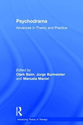 Psychodrama: Advances in Theory and Practice - Advancing Theory in Therapy (Hardback)