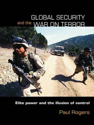 Global Security and the War on Terror: Elite Power and the Illusion of Control - Contemporary Security Studies (Paperback)