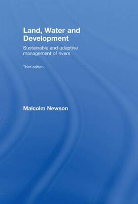 Land, Water and Development: Sustainable and Adaptive Management of Rivers (Hardback)