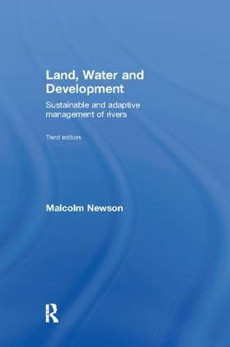 Land, Water and Development: Sustainable and Adaptive Management of Rivers (Paperback)