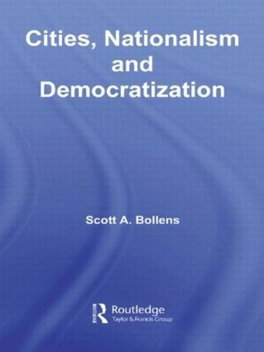 Cities, Nationalism and Democratization (Hardback)