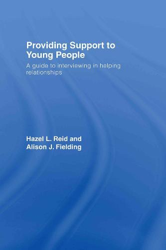 Providing Support to Young People: A Guide to Interviewing in Helping Relationships (Hardback)