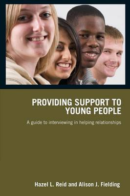 Providing Support to Young People: A Guide to Interviewing in Helping Relationships (Paperback)