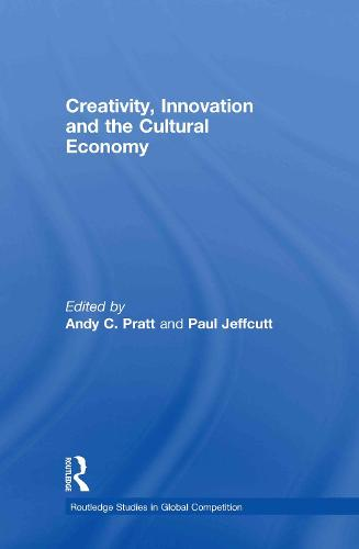 Creativity, Innovation and the Cultural Economy (Hardback)