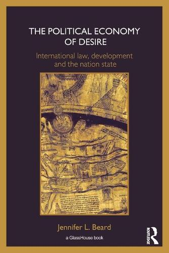 The Political Economy of Desire: International Law, Development and the Nation State (Paperback)