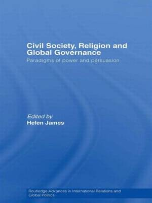 Civil Society, Religion and Global Governance: Paradigms of Power and Persuasion - Routledge Advances in International Relations and Global Politics (Hardback)
