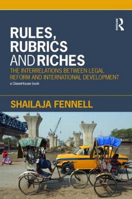 Rules, Rubrics and Riches: The Interrelations between Legal Reform and International Development (Paperback)
