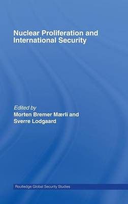 Nuclear Proliferation and International Security - Routledge Global Security Studies (Hardback)