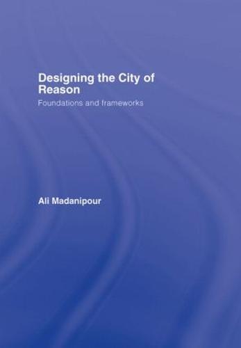 Designing the City of Reason: Foundations and Frameworks (Hardback)
