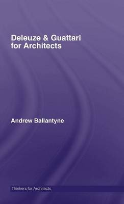 Deleuze & Guattari for Architects - Thinkers for Architects (Hardback)