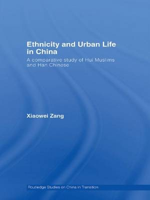 Ethnicity and Urban Life in China: A Comparative Study of Hui Muslims and Han Chinese (Hardback)