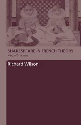 Shakespeare in French Theory: King of Shadows (Hardback)