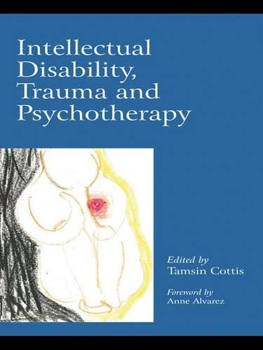 Intellectual Disability, Trauma and Psychotherapy (Hardback)
