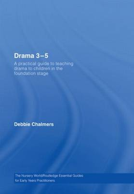 Drama 3 - 5: A Practical Guide to Teaching Drama to Children in the Foundation Stage - Essential Guides for Early Years Practitioners (Hardback)