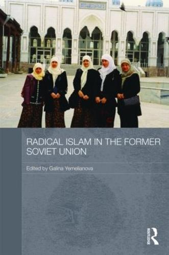 Radical Islam in the Former Soviet Union (Hardback)