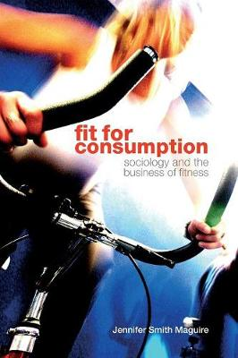 Fit for Consumption: Sociology and the Business of Fitness (Paperback)