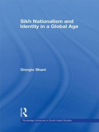Sikh Nationalism and Identity in a Global Age - Routledge Advances in South Asian Studies (Hardback)