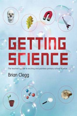 Getting Science: The Teacher's Guide to Exciting and Painless Primary School Science (Paperback)