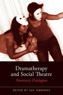 Dramatherapy and Social Theatre: Necessary Dialogues (Paperback)