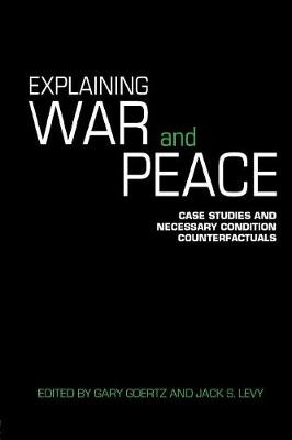 Explaining War and Peace: Case Studies and Necessary Condition Counterfactuals - Contemporary Security Studies (Paperback)