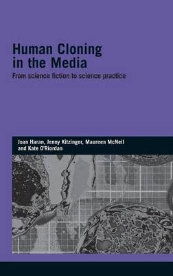 Human Cloning in the Media: From Science Fiction to Science Practice - Genetics and Society (Hardback)
