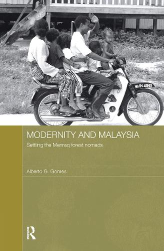 Modernity and Malaysia: Settling the Menraq Forest Nomads - The Modern Anthropology of Southeast Asia (Hardback)