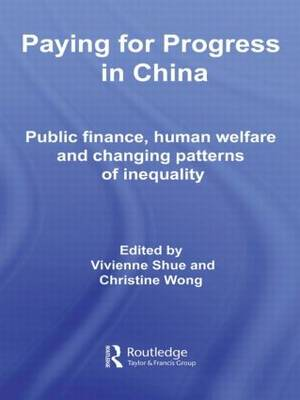 Paying for Progress in China: Public Finance, Human Welfare and Changing Patterns of Inequality (Hardback)