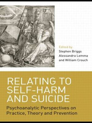 Relating to Self-Harm and Suicide: Psychoanalytic Perspectives on Practice, Theory and Prevention (Paperback)