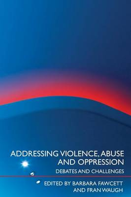 Addressing Violence, Abuse and Oppression: Debates and Challenges (Paperback)