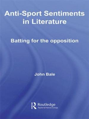 Anti-Sport Sentiments in Literature: Batting for the Opposition (Hardback)
