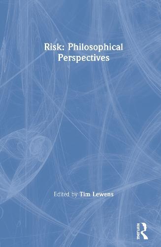 Risk: Philosophical Perspectives (Hardback)