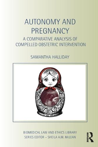 Autonomy and Pregnancy: A Comparative Analysis of Compelled Obstetric Intervention - Biomedical Law & Ethics Library (Paperback)