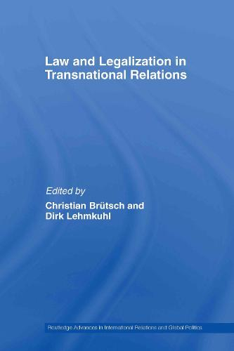 Law and Legalization in Transnational Relations - Routledge Advances in International Relations and Global Politics (Hardback)