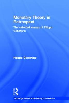 Monetary Theory in Retrospect: The Selected Essays of Filippo Cesarano - Routledge Studies in the History of Economics (Hardback)