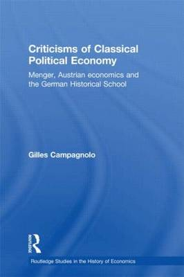 Criticisms of Classical Political Economy: Menger, Austrian Economics and the German Historical School (Hardback)