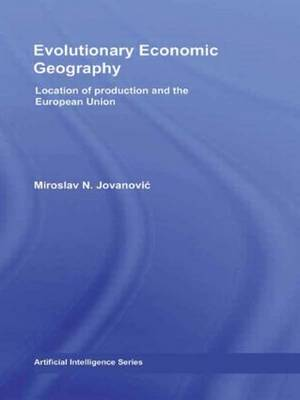 Evolutionary Economic Geography: Location of production and the European Union - Routledge Studies in Global Competition (Hardback)