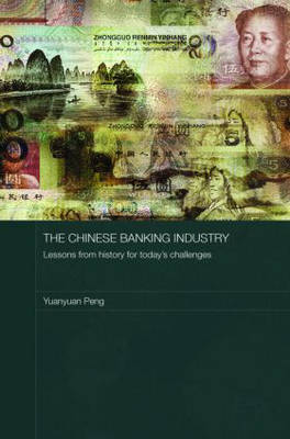 The Chinese Banking Industry: Lessons from History for Today's Challenges - Routledge Studies on the Chinese Economy (Hardback)