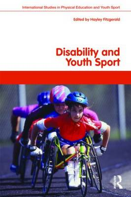 Disability and Youth Sport - Routledge Studies in Physical Education and Youth Sport (Paperback)
