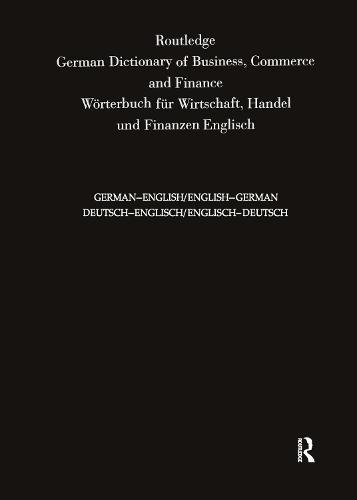 Routledge German Dictionary of Business, Commerce and Finance Worterbuch Fur Wirtschaft, Handel und Finanzen: Deutsch-Englisch/Englisch-Deutsch German-English/English-German - Routledge Bilingual Specialist Dictionaries (Hardback)