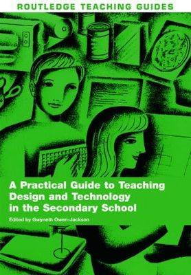 A Practical Guide to Teaching Design and Technology in the Secondary School - Routledge Teaching Guides (Paperback)