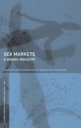 Sex Markets: A Denied Industry - Routledge IAFFE Advances in Feminist Economics (Paperback)