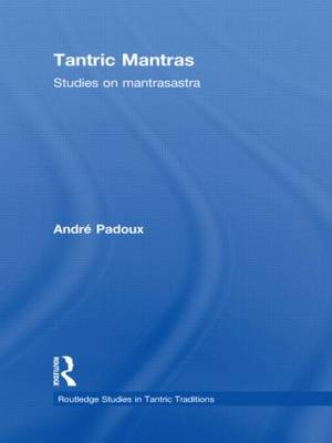 Tantric Mantras: Studies on Mantrasastra - Routledge Studies in Tantric Traditions (Hardback)