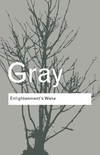 Enlightenment's Wake: Politics and Culture at the Close of the Modern Age - Routledge Classics (Paperback)