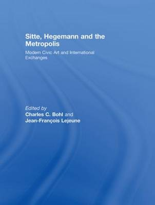 Sitte, Hegemann and the Metropolis: Modern Civic Art and International Exchanges (Hardback)